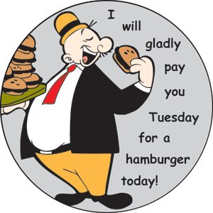 "A picture of Wimpy saying ""I will gladly pay you Tuesday for a hamburger today!"""